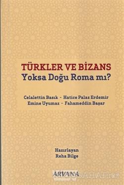 Türkler ve Bizans Yoksa Doğu Roma mı?