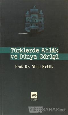 Türklerde Ahlak ve Dünya Görüşü - Nihat Keklik | Yeni ve İkinci El Ucu