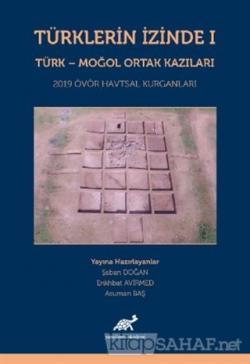Türklerin İzinde 1 - Türk - Moğol Ortak Kazıları (Ciltli)