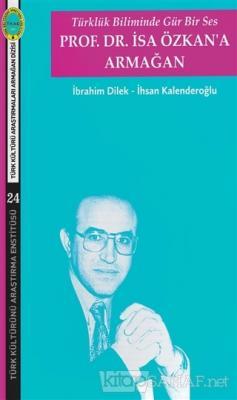 Türklük Biliminde Gür Bir Ses - Prof. Dr. İsa Özkan'a Armağan