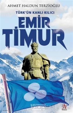 Türk'ün Kanlı Kılıcı Emir Timur
