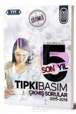 TYT Tıpkı Basım Son 5 Yıl Çözümlü Çıkmış Sorular 2015-2019
