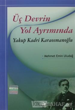 Üç Devrin Yol Ayrımında: Yakup Kadri Karaosmanoğlu