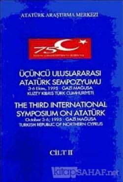 Üçüncü Uluslararası Atatürk Sempozyumu Cilt -II 3-6 Ekim 1995 Gazi Mağusa Kuzey Kıbrıs Türk Cumhuriyeti