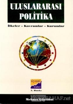 Uluslararası Politika İlkeler, Kavramlar, Kurumlar