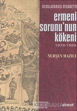 Uluslararası Rekabette Ermeni Sorunu'nun Kökeni 1878 - 1920