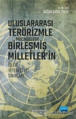 Uluslararası Terörizmle Mücadelede Birleşmiş Milletler'in İşlevi Yeteneği ve Sınırları