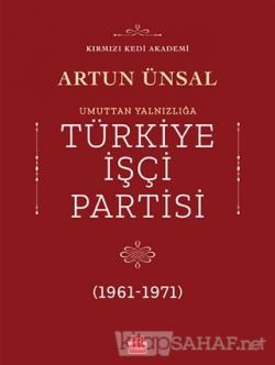 Umuttan Yalnızlığa Türkiye İşçi Partisi (1961 - 1971)