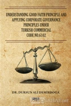 Understanding Good Faith Principle and Applying Corporate Governance Principles Under Turkish Commercial Code No.6102