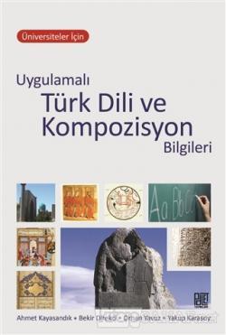 Üniversiteler İçin Uygulamalı Türk Dili ve Kompozisyon Bilgileri