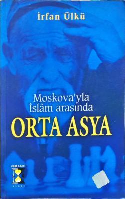 MOSKOVAYLA İSLAM ARASINDA ORTA ASYA 1. BASKI