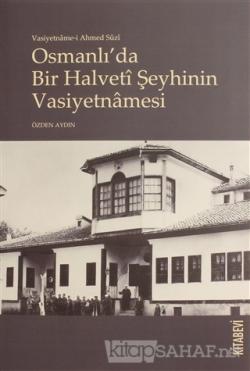 Vasiyetname-i Ahmed Suzi Osmanlı'da Bir Halveti Şeyhinin Vasiyetnamesi