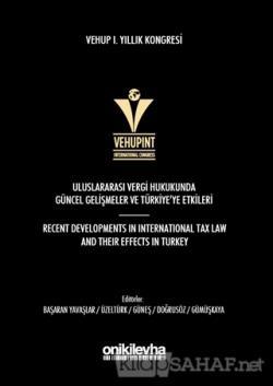 VEHUP 1. Yıllık Kongresi: Uluslararası Vergi Hukukunda Güncel Gelişmeler ve Türkiye'ye Etkileri (Ciltli)