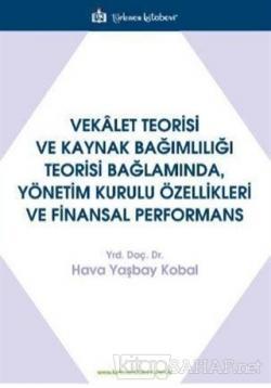 Vekalet Teorisi Ve Kaynak Bağımlılığı Teorisi Bağlamında, Yönetim Kurulu Özellikleri Ve Finansal Performans