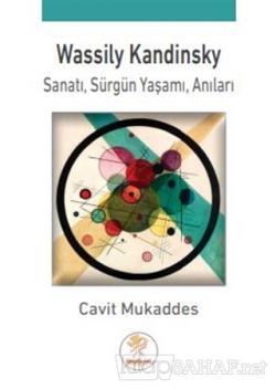 Wassily Kandinsky; Sanatı, Sürgün Yaşamı, Anıları