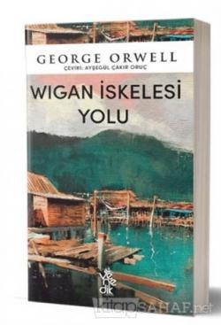 Wigan İskelesi Yolu - George Orwell | Yeni ve İkinci El Ucuz Kitabın A