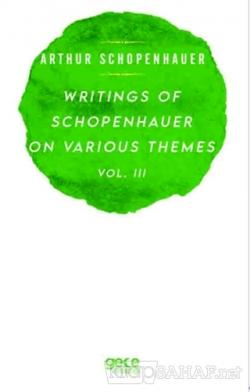 Writings Of Schopenhauer On Various Themes Vol. 3