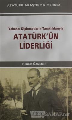Yabancı Diplomatların Tanıklıklarıyla Atatürk'ün Liderliği