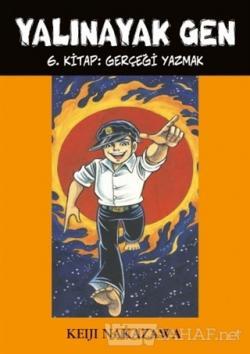 Yalınayak Gen 6. Kitap: Gerçeği Yazmak