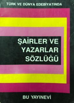 Türk ve Dünya Edebiyatında Şairler ve Yazarlar Sözlüğü