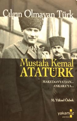 Çılgın Olmayan Türk Mustafa Kemal Atatürk