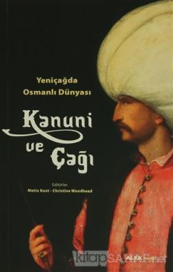 Yeni Çağda Osmanlı Dünyası :  Kanuni ve Çağı