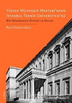 Yüksek Mühendis Mektebi'nden İstanbul Teknik Üniversitesi'ne Bir Dönüşümün Öyküsü ve Anılar