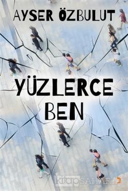 Yüzlerce Ben - Ayser Özbulut- | Yeni ve İkinci El Ucuz Kitabın Adresi