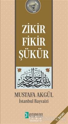 Zikir, Fikir, Şükür - Mustafa Akgül | Yeni ve İkinci El Ucuz Kitabın A