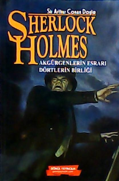 SHERLOCK HOLMES AKGÜRGENLERİN ESRARI DÖRTLERİN BİRLİĞİ - SIR ARTHUR CO