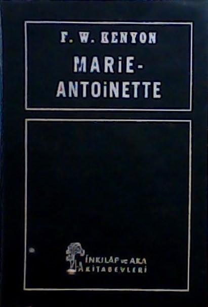 MARİE ANTOİNETTE - F. W. Kenyon | Yeni ve İkinci El Ucuz Kitabın Adres