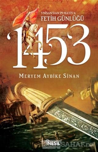 1453: 3 Nisan'dan 29 Mayıs'a Fetih Günlüğü - Meryem Aybike Sinan | Yen