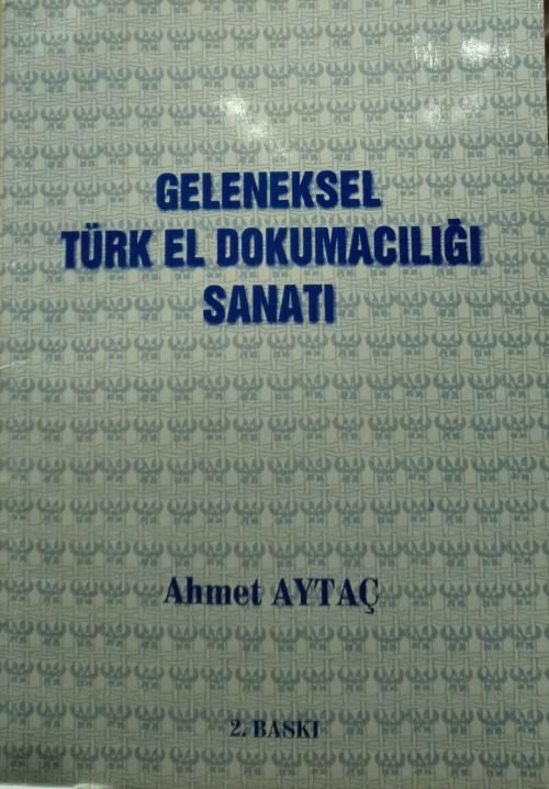 GELENEKSEL TÜRK EL DOKUMACILIĞI SANATI - Ahmet Aytaç   Yeni ve İkinci