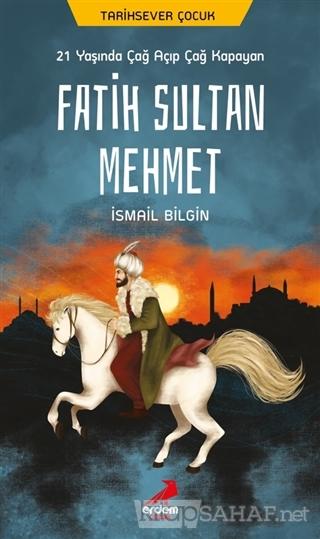 21 Yaşında Çağ Açıp Çağ Kapayan Fatih Sultan Mehmet - İsmail Bilgin |