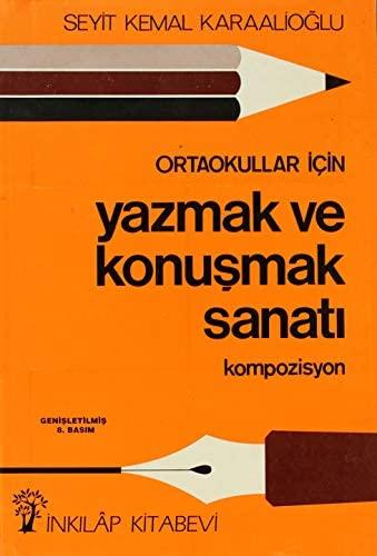 ORTAOKULLAR İÇİN Yazmak ve konuşmak sanatı - Seyit Kemal Karaalioğlu |