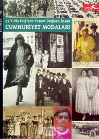 75 Yılda Değişen Yaşam Değişen İnsan Cumhuriyet Modaları - Kolektif-  