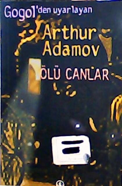 ÖLÜ CANLAR - ARTHUR ADAMOV   Yeni ve İkinci El Ucuz Kitabın Adresi