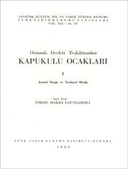 OSMANLI DEVLETİ TEŞKİLATINDAN KAPIKULU OCAKLARI 1 - İsmail Hakkı Uzunç