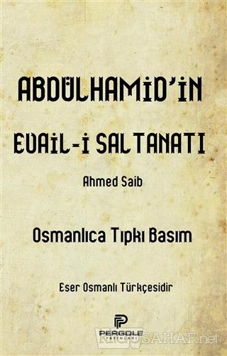 Abdülhamid'in Evail-i Saltanatı - Ahmed Saib | Yeni ve İkinci El Ucuz
