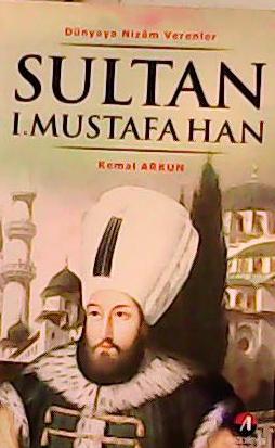 Sultan 1. Mustafa Han - Kemal Arkun   Yeni ve İkinci El Ucuz Kitabın A