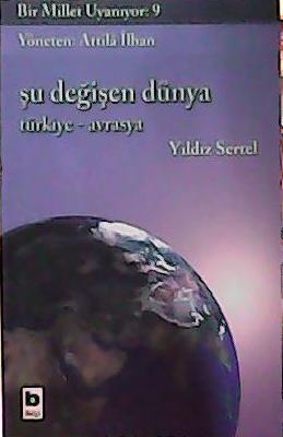 Bir Millet Uyanıyor 9 Şu Değişen Dünya Türkiye Avrasya - Yıldız Sertel