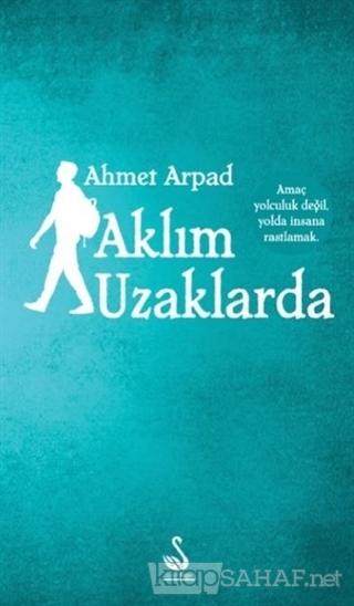 Aklım Uzaklarda - Ahmet Arpad-   Yeni ve İkinci El Ucuz Kitabın Adresi