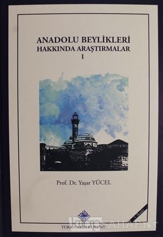 Anadolu Beylikleri Hakkında Araştırmalar 1 - Yaşar Yücel- | Yeni ve İk