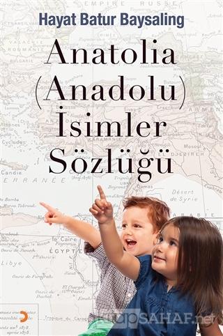 Anatolia (Anadolu) İsimler Sözlüğü - Hayat Batur Baysaling | Yeni ve İ