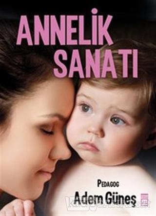 Annelik Sanatı - Adem Güneş- | Yeni ve İkinci El Ucuz Kitabın Adresi