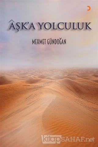 Aşk'a Yolculuk - Mehmet Gündoğan   Yeni ve İkinci El Ucuz Kitabın Adre