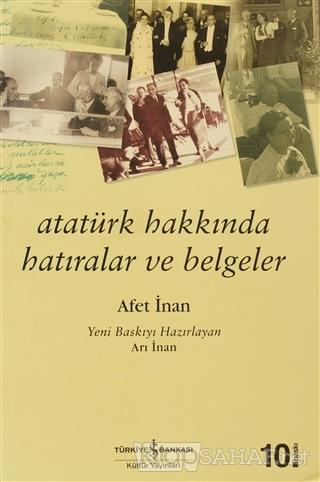 Atatürk Hakkında Hatıralar ve Belgeler - Ayşe Afet İnan | Yeni ve İkin