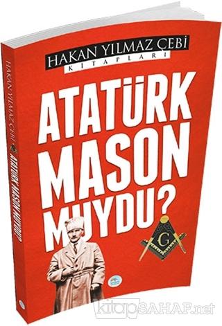 Atatürk Mason Muydu? - Hakan Yılmaz Çebi- | Yeni ve İkinci El Ucuz Kit