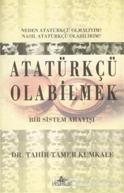 Atatürkçü Olabilmek - Tahir Tamer Kumkale   Yeni ve İkinci El Ucuz Kit