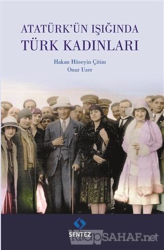 Atatürk'ün Işığında Türk Kadınları - Hakan Hüseyin Çitin | Yeni ve İki